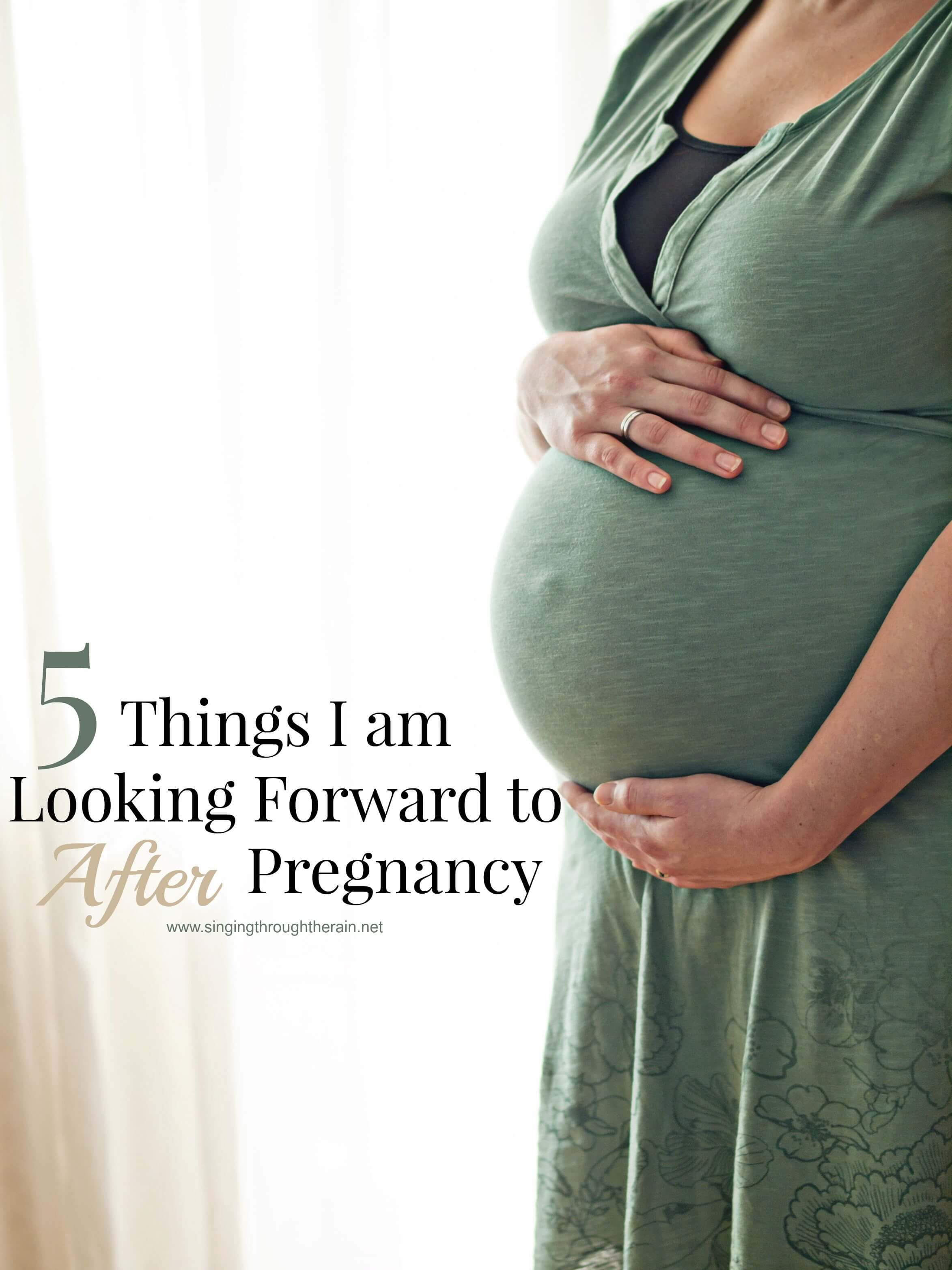 5 Things I am Looking Forward to After Pregnancy