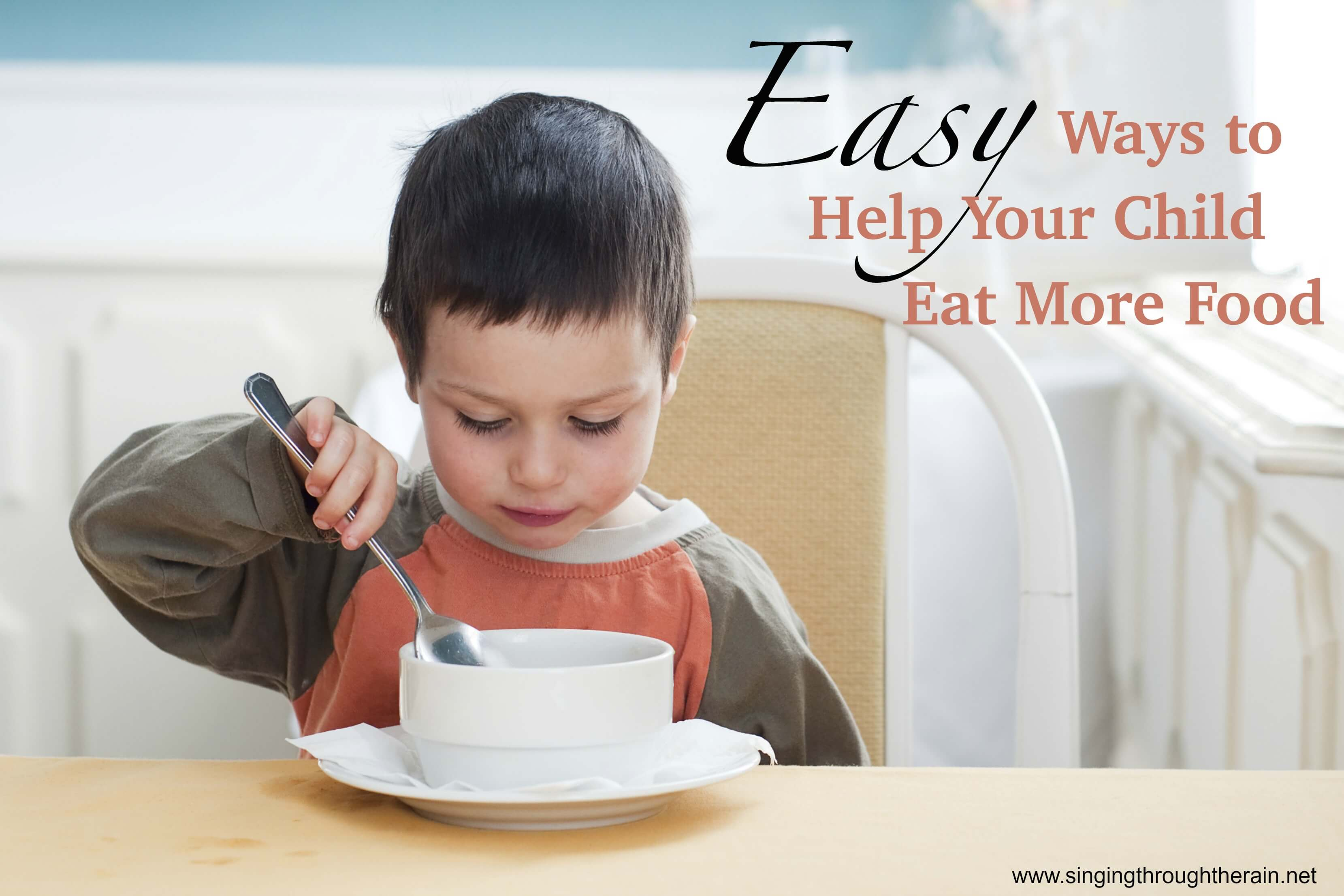 Easy Ways to Help Your Child Eat More Food