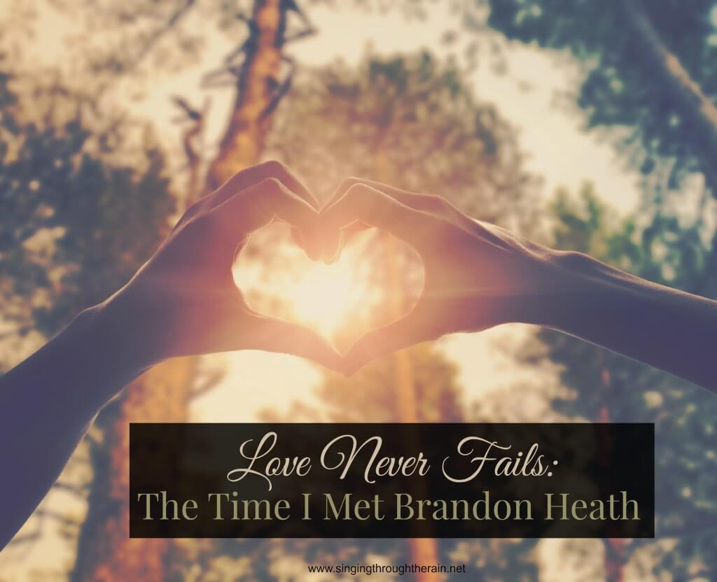 Love Never Fails: The Time I Met Brandon Heath