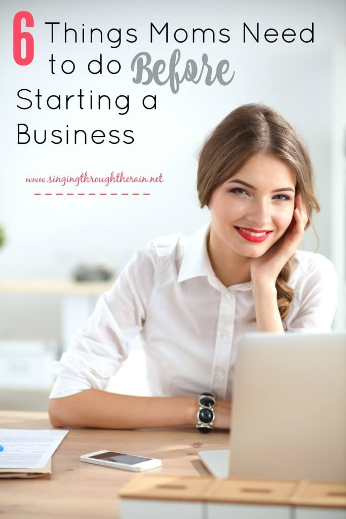 6 Things Moms Need to Do Before Starting a Business